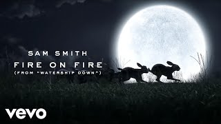 "Video Sam Smith - Fire On Fire (From ""Watership Down"") MP3, 3GP, MP4, WEBM, AVI, FLV Januari 2019"