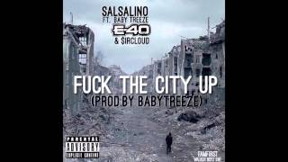 "SALSALINO "" FUCK THE CITY UP "" featuring BABY TREEZE, E-40 & SIRCLOUD"