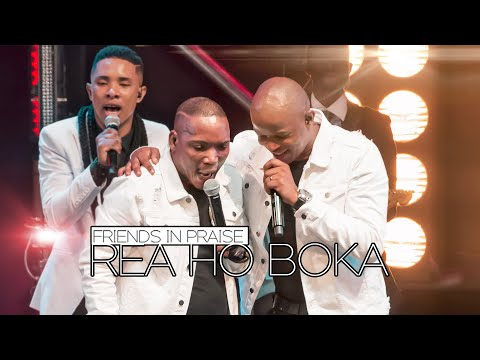 Friends In Praise - Rea Ho Boka Ft. Neyi Zimu & Omega Khunou Praise & Worship Song