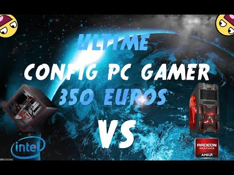 CONFIG PC GAMER A 350€ 2017 !AMD VS INTEL (Config Variable)
