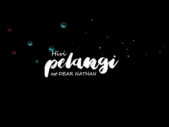 Ost Dear Nathan Hivi Pelangi Music Video Lirik Muts.ht