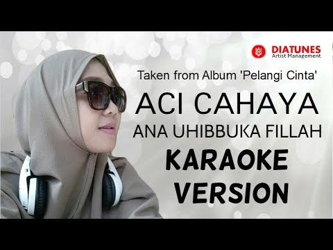 Aci Cahaya - Ana Uhibbuka Fillah  | Karaoke Version  | Official Video Mp3
