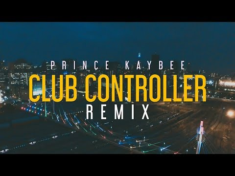 CLUB CONTROLLER REMIX (Official Music Video) Prince Kaybee