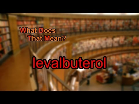 What does levalbuterol mean?