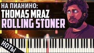 Thomas Mraz - Rolling Stoner | На пианино + Ноты & MIDI