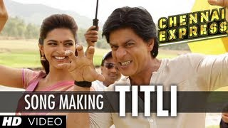 Titli Song Making Chennai Express  Shah Rukh Khan, Deepika Padukone