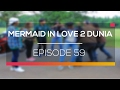 Mermaid In Love 2 Dunia - Episode 59