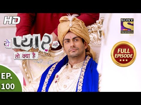 Yeh Pyaar Nahi Toh Kya Hai - Ep 100 - Full Episode - 3rd August, 2018
