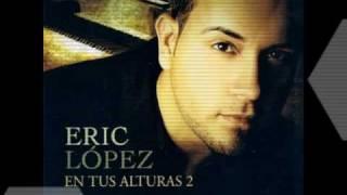 Eric Lopez - Necesitado / Mas De Ti