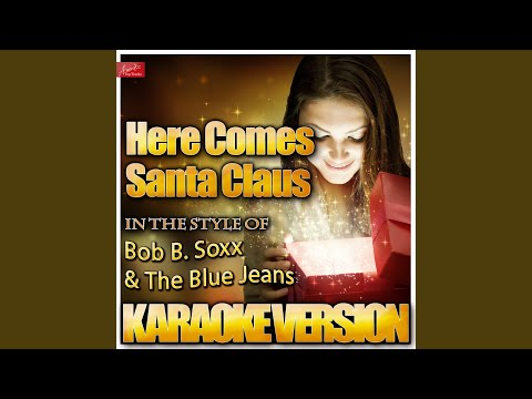Here Comes Santa Claus (In the Style of Bob B. Soxx and the Blue Jeans) (Karaoke Version)