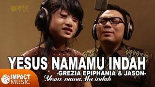 Grezia Epiphania & Jason - Yesus NamaMu Indah Video