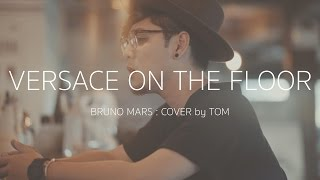 Video Versace on The Floor - Bruno Mars [Cover by Tom] MP3, 3GP, MP4, WEBM, AVI, FLV Maret 2017