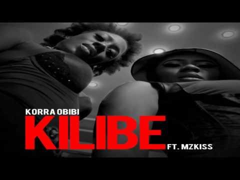 Korra ft  MzKiss – Kilibe NEW MUSIC 2016