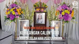 Video Kisah Korban Bom Surabaya: Kehilangan Calon Istri Sehari Setelah Pertunangan MP3, 3GP, MP4, WEBM, AVI, FLV Agustus 2018