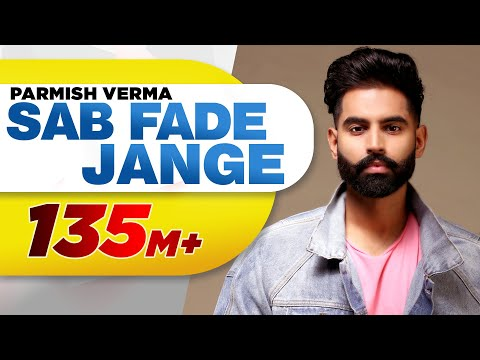 PARMISH VERMA | SAB FADE JANGE (OFFICIAL VIDEO) | Desi Crew | Latest Punjabi Songs 2018