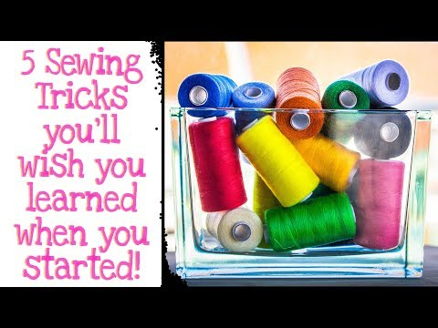 5 SEWING HACKS | TRICKS & TIPS YOU'LL WISH YOU LEARNED BEFORE YOU STARTED