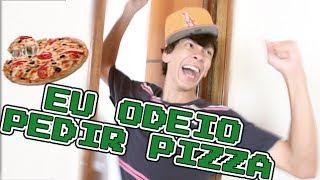 EU ODEIO PEDIR PIZZA