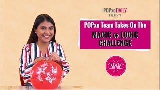 Video POPxo Team Takes On The Magic Or Logic Challenge - POPxo MP3, 3GP, MP4, WEBM, AVI, FLV Oktober 2018