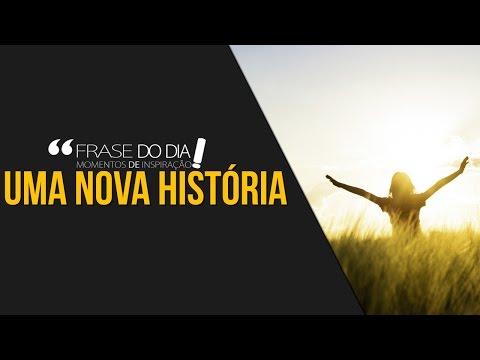 frases de superacao - FRASE DO DIA - UMA NOVA HISTÓRIA