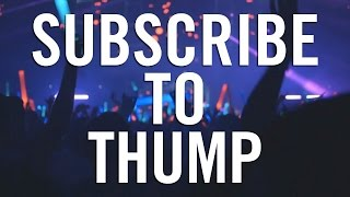 THUMP: VICE's New Authority on Electronic Music Everything