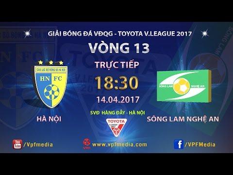 Trực Tiếp | HÀ NỘI vs SÔNG LAM NGHỆ AN | VÒNG 13 V.LEAGUE 2017