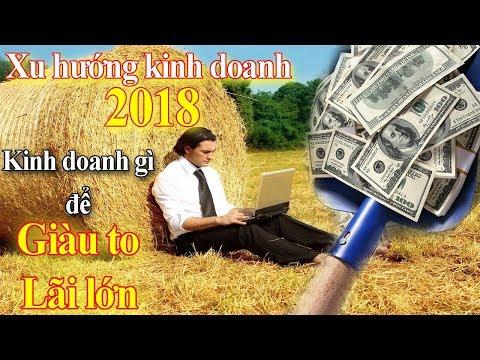 Xu hướng kinh doanh 2018, Kinh doanh gì để Giàu to Lãi lớn Nhiều tiền nhất năm 2018 | Tài chính 24h - Thời lượng: 20:57.