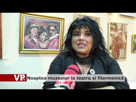 Noaptea muzeelor la teatru și filarmonică