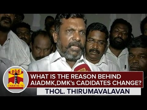 What-is-the-Reason-behind-AIADMK-and-DMKs-Candidates-Change-Thol-Thirumavalavan-Answers
