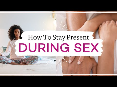 Distracted During SEX? How To Stay Present