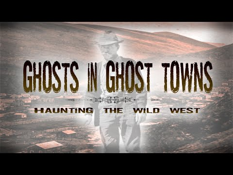 Full Movie: Ghosts in Ghost Towns - Haunting the Wild West