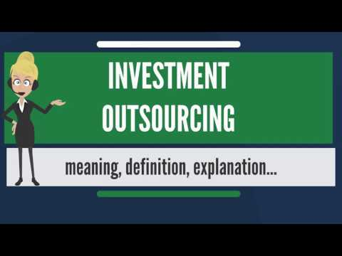 What is INVESTMENT OUTSOURCING? What does INVESTMENT OUTSOURCING mean?