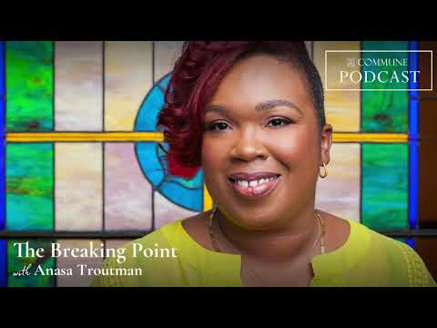 The Breaking Point with Anasa Troutman | Commune Podcast