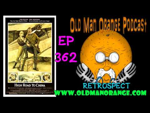 High Road To China - Retrospect - Old Man Orange Podcast 362