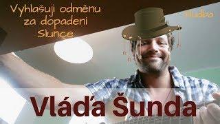 Video VLÁĎA šUNDA - Vyhlašuji odměnu za dopadení Slunce (Video)