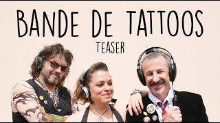 Teaser Bande de Tattoos