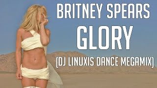 Britney Spears - Glory (DJ Linuxis Dance Megamix)