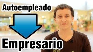 Video: Cómo Pasar De Autoempleado A Empresario - Creación De Abundancia