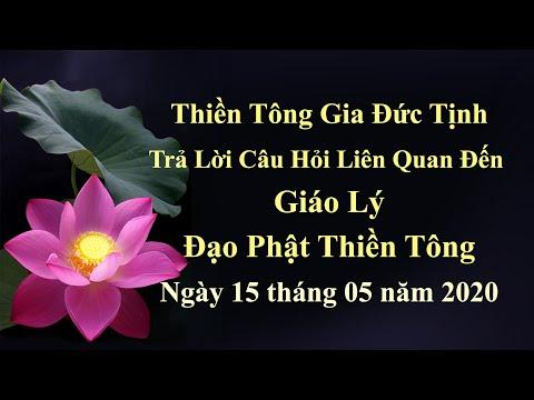 Thiền Tông Gia Đức Tịnh Trả Lời Câu Hỏi Liên Quan Đến Giáo Lý Đạo Phật Thiền Tông, ngày 15.05.2020