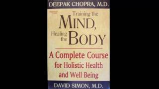 Deepak Chopra - Training the Mind, Healing the Body Audiobook Part 1