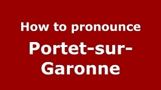 Portet-sur-Garonne France  city images : How to pronounce Portet-sur-Garonne (French/France) - PronounceNames.com