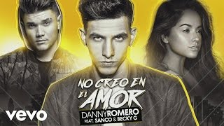 Video Danny Romero - No Creo en el Amor (Audio) ft. Sanco, Becky G MP3, 3GP, MP4, WEBM, AVI, FLV Oktober 2018