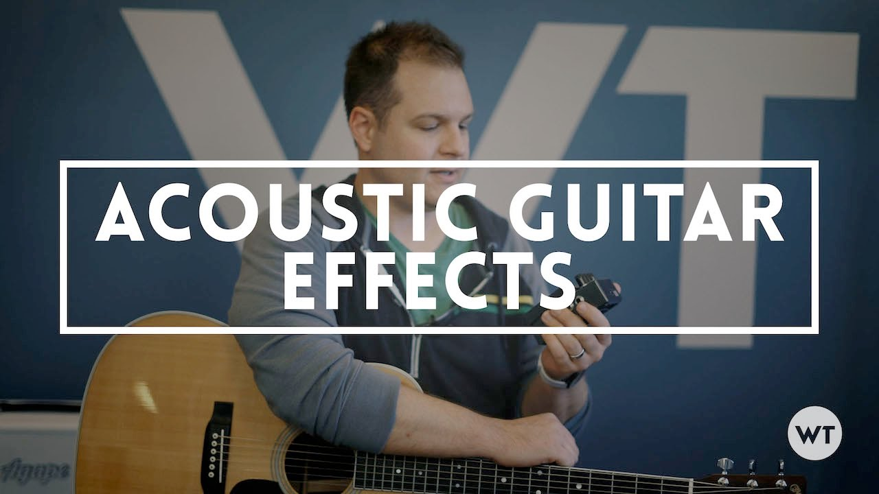 Acoustic guitar effects – what I like to use
