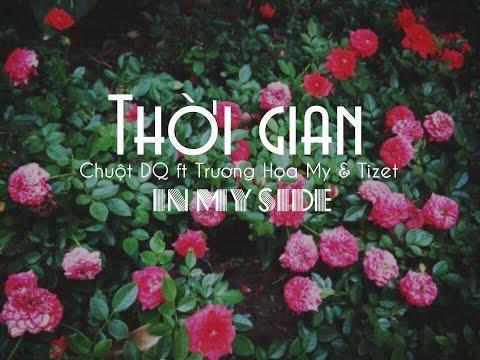 [In My Side] Thời Gian - ChuộtDQ, Trương Họa My, Tizet [Video Lyricsᴴᴰ] - Thời lượng: 3 phút, 18 giây.