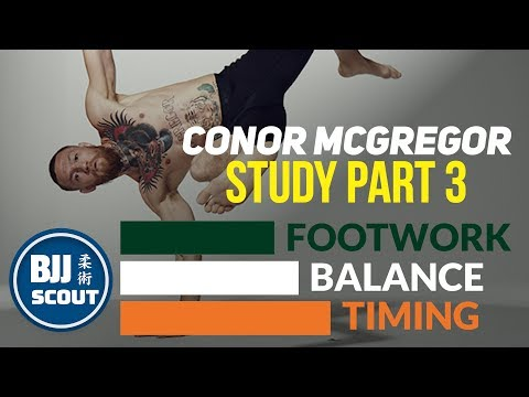BJJ Scout: Conor McGregor Study Part 3: Footwork, Balance, Timing -