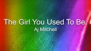 Aj Mitchell / The Girl You Used To Be / (Lyrics)