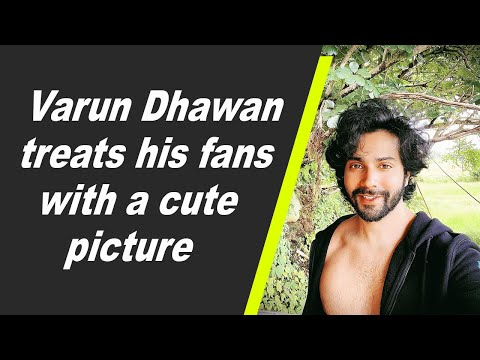 Varun Dhawan treats his fans with a cute picture