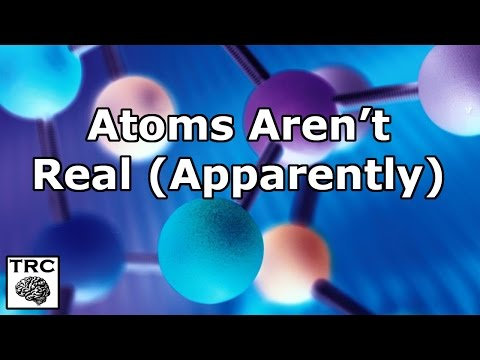 Atoms Aren't Real (Apparently)