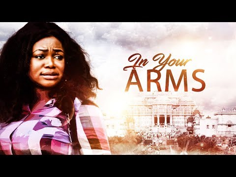 In Your Arms [Part 1] - Latest 2017 Nigerian Nollywood Drama Movie English Full HD