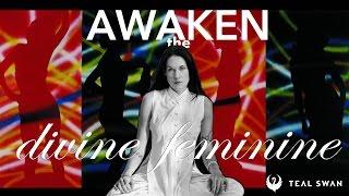 The Divine Feminine (How To Awaken The Divine Feminine Within You) - Teal Swan