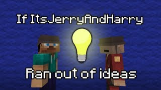 If ItsJerryAndHarry Ran Out Of Ideas (ItsJerryAndHarry)
